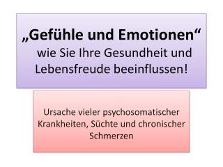 """""""Gefühle und Emotionen""""   wie Sie Ihre Gesundheit und Lebensfreude beeinflussen!"""