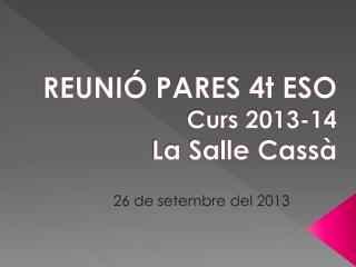 REUNIÓ PARES 4t ESO C urs 2013-14  La  Salle  Cassà