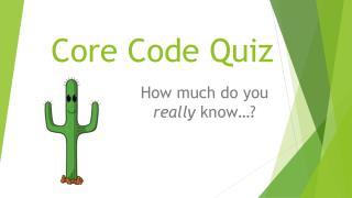 Core Code Quiz