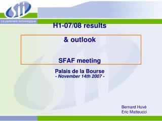 H1-07/08 results & outlook SFAF meeting Palais de la Bourse - November 14th 2007 -