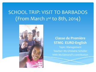 SCHOOL TRIP: VISIT TO BARBADOS ( From  March  2 nd  to 8th, 2014)