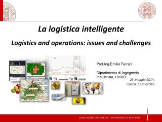 La  logistica intelligente Logistics and operations: issues and challenges 23 Maggio 2014,
