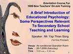 A Brief Introduction of Educational Psychology:   Some Perspectives Relevant   To Secondary School   Teaching and Learni