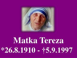 Matka Tereza *26.8.1910 - †5.9.1997