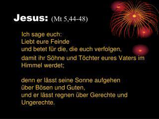 Jesus:  (Mt 5,44-48)