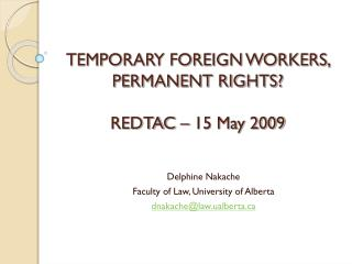 TEMPORARY FOREIGN WORKERS, PERMANENT RIGHTS? REDTAC – 15 May 2009