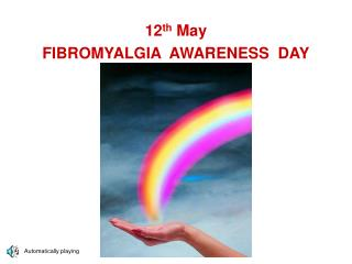 12 th  May  FIBROMYALGIA  AWARENESS  DAY