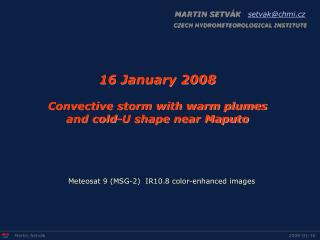 16 January 2008 Convective storm with warm plumes  and cold-U shape near Maputo