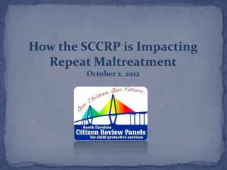 How the SCCRP is Impacting Repeat Maltreatment October 2, 2012