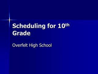 Scheduling for 10 th  Grade
