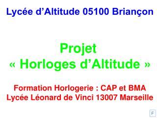 Lycée d'Altitude 05100 Briançon Projet  «Horloges d'Altitude» Formation Horlogerie : CAP et BMA
