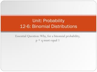 Unit: Probability 12-6: Binomial Distributions