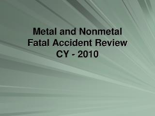 Metal and Nonmetal Fatal Accident Review CY - 2010