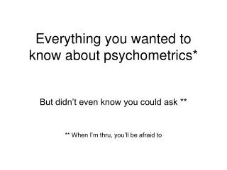 Everything you wanted to know about psychometrics