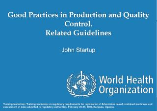 Good Practices in Production and Quality Control.  Related Guidelines John Startup