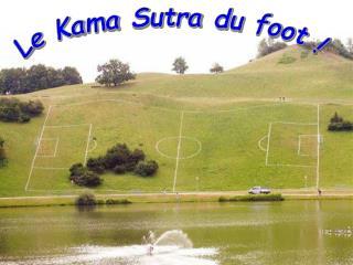 Le Kama Sutra du foot !