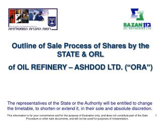 "Outline of Sale Process of Shares by the STATE & ORL of OIL REFINERY – ASHDOD LTD. (""ORA"")"