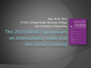 The 2010 APJAE Symposium on International Trade and  the China Economy