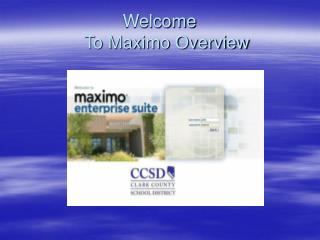 Welcome    To Maximo Overview