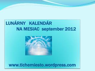 LUNÁRNY   KALENDÁR          NA MESIAC  september 2012 tichemiesto.wordpress