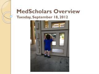 MedScholars Overview Tuesday, September 18, 2012