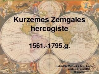 Kurzemes Zemgales hercogiste 1561.-1795.g.