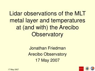 Lidar observations of the MLT metal layer and temperatures at (and with) the Arecibo Observatory