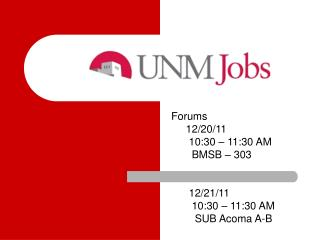 Forums     12/20/11      10:30 – 11:30 AM       BMSB – 303      12/21/11       10:30 – 11:30 AM