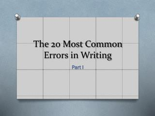 The 20 Most Common  E rrors in Writing