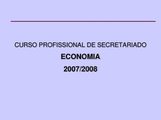 CURSO PROFISSIONAL DE SECRETARIADO ECONOMIA 2007/2008
