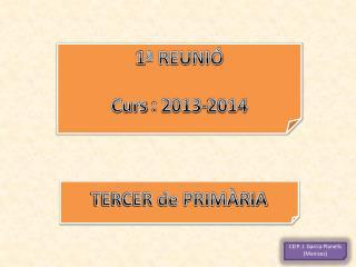 1ª REUNIÓ Curs  : 2013-2014
