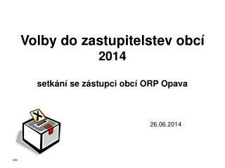 Volby do zastupitelstev obcí 2014 setkání se zástupci obcí ORP Opava