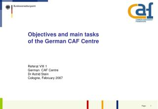 Objectives and main tasks of the German CAF Centre Referat VIII 1 German  CAF Centre