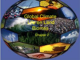 Global Climate  Life on Land Biomes