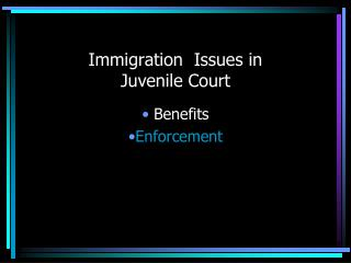 Immigration  Issues in  Juvenile Court