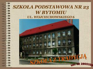 SZKO Ł A PODSTAWOWA NR 23  W BYTOMIU  UL. WOJCIECHOWSKIEGO 6