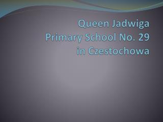 Queen  Jadwiga  Primary School  No. 29 in Czestochowa