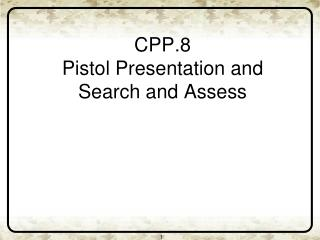 CPP.8 Pistol Presentation and Search and Assess