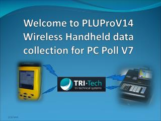 Welcome to PLUProV14 Wireless Handheld data collection for PC Poll V7