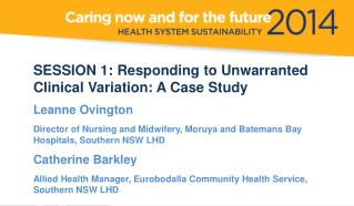 SESSION 1: Responding  to Unwarranted Clinical Variation: A Case Study  Leanne  Ovington