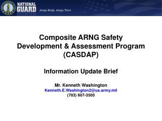 Composite ARNG Safety Development & Assessment Program (CASDAP) Information Update Brief
