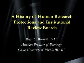 A History of Human Research Protections and Institutional Review Boards
