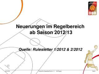 Neuerungen im Regelbereich  ab Saison 2012/13 Quelle: Rulesletter 1/2012 & 2/2012