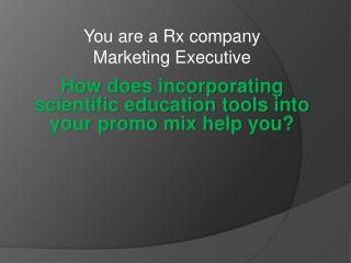 You are a Rx company Marketing Executive