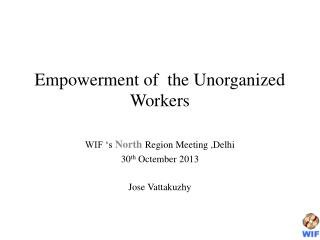 Empowerment of  the Unorganized Workers