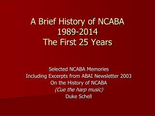 A Brief History of NCABA 1989-2014 The First 25 Years