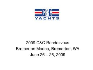 2009 C&C Rendezvous Bremerton Marina, Bremerton, WA June 26 – 28, 2009