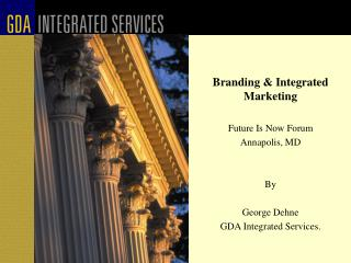 Branding & Integrated Marketing Future Is Now Forum Annapolis, MD By George Dehne