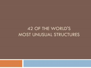 42 of the World's  most Unusual Structures