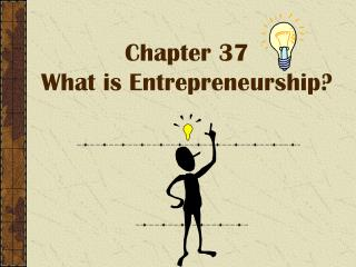 Chapter 37 What is Entrepreneurship?
